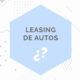 ¿Qué es el leasing de autos?